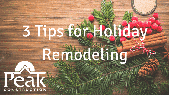 3 Tips for Holiday Remodeling